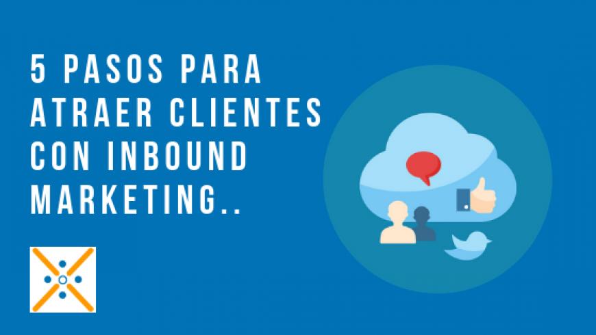 5 Pasos para atraer clientes con Inbound Marketing.