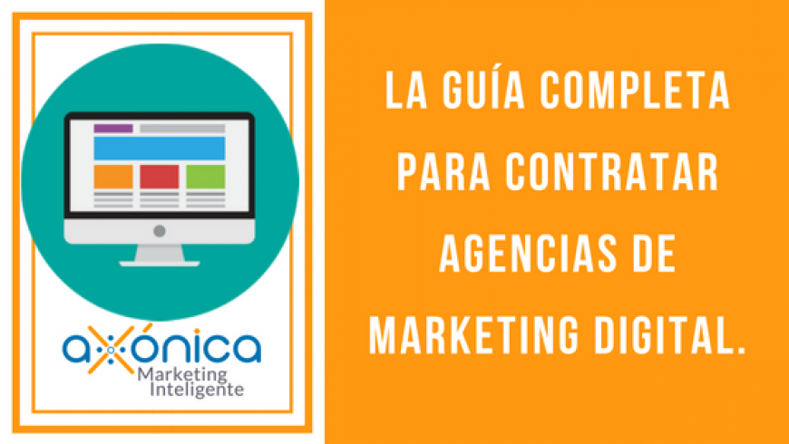 La guía completa para contratar Agencias de Marketing Digital.
