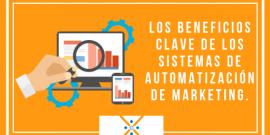 Los beneficios clave de los sistemas de automatización de marketing.
