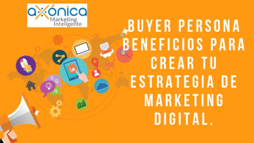 Buyer Persona beneficios para crear tu estrategia de Marketing Digital.
