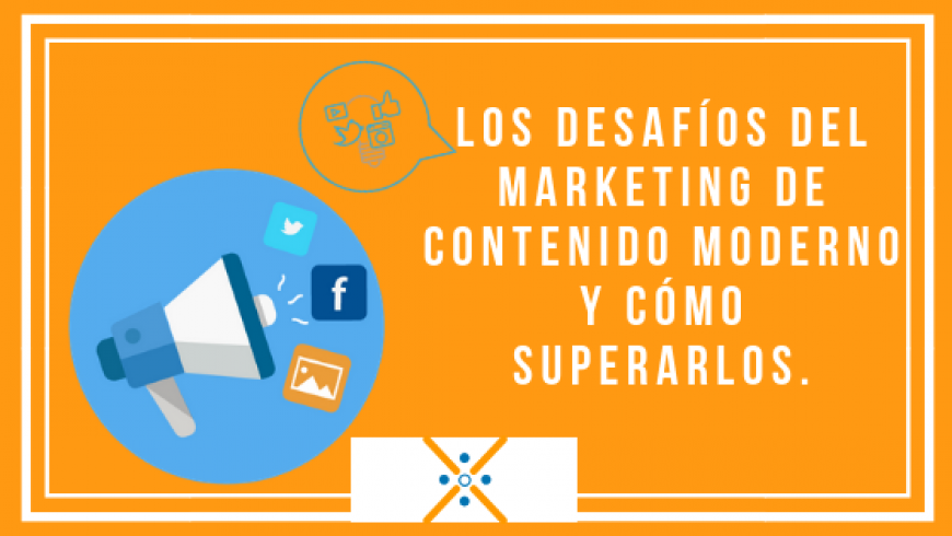 Los desafíos del marketing de contenido moderno y cómo superarlos.