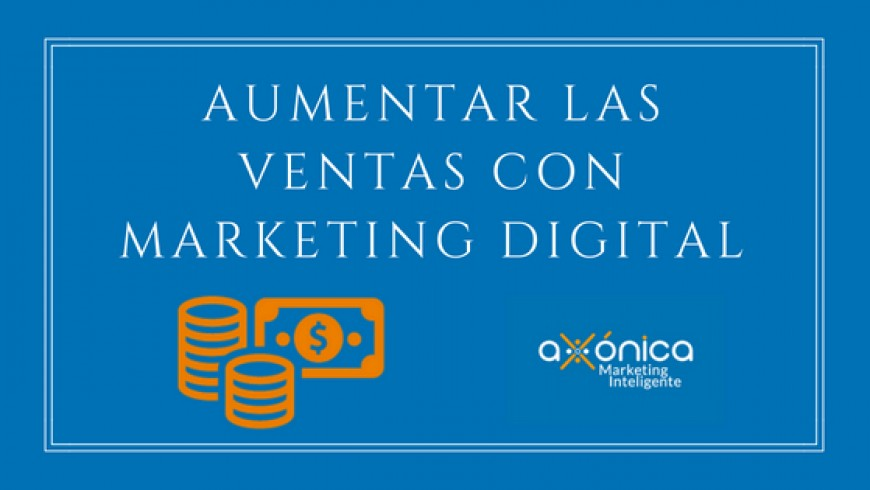 Aumentar las ventas con Marketing Digital. Todo lo que necesita saber