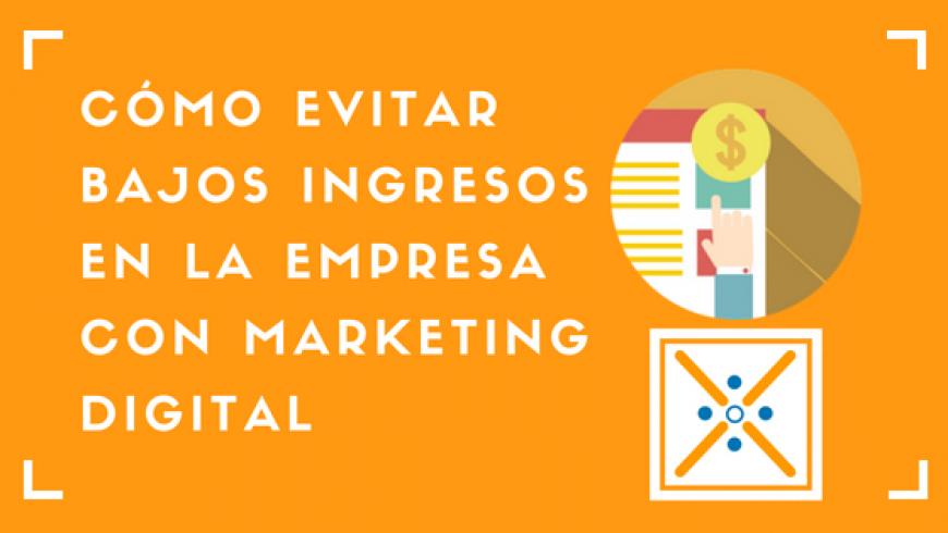 cómo evitar bajos ingresos en la empresa con marketing digital