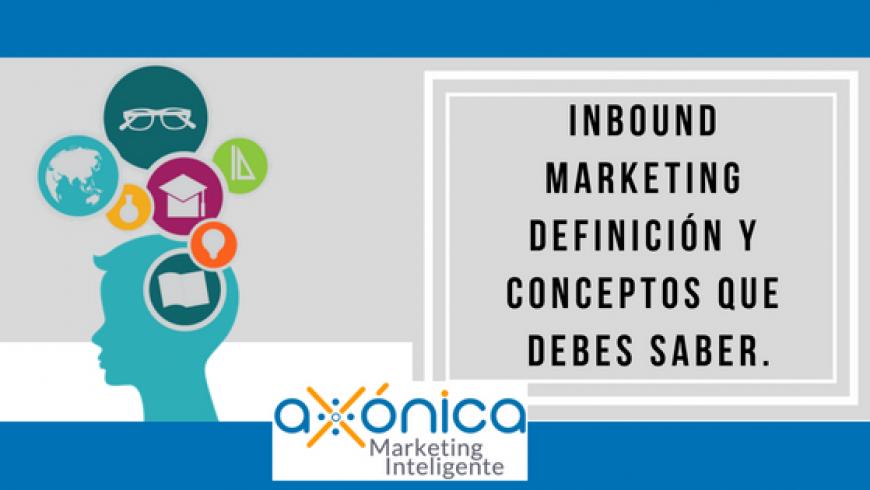 Inbound Marketing definición y conceptos que debes saber.