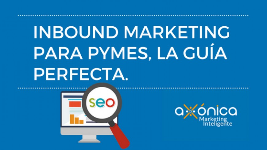 Inbound Marketing para Pymes, la guía perfecta.