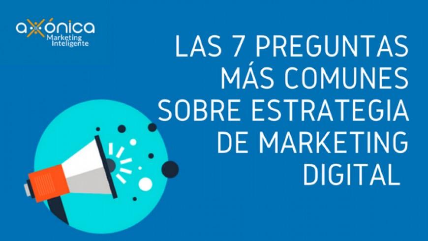 Las 7 preguntas más comunes sobre estrategia de marketing digital.