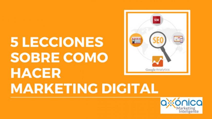 5 lecciones sobre cómo hacer marketing digital.