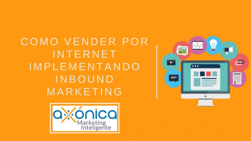 Como vender por internet implementando Inbound Marketing.