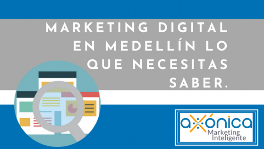 Marketing Digital en Medellín lo que necesitas saber.