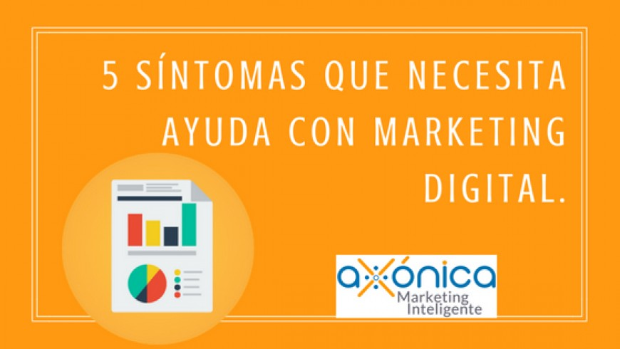 5 síntomas que necesita ayuda con marketing digital.
