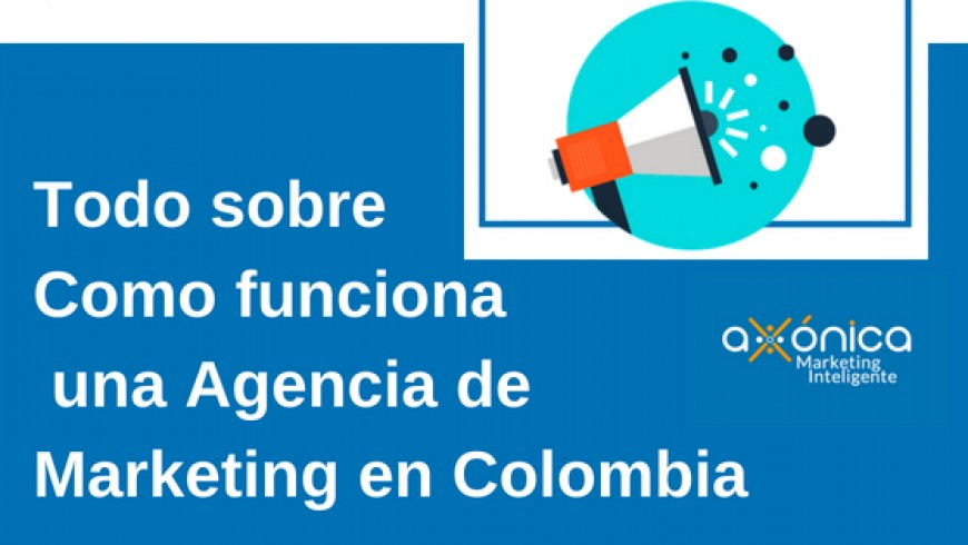 Todo sobre Como funciona una Agencia de Marketing en Colombia