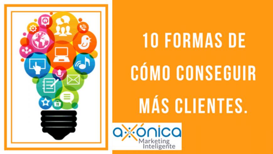 10 formas de cómo conseguir más clientes.