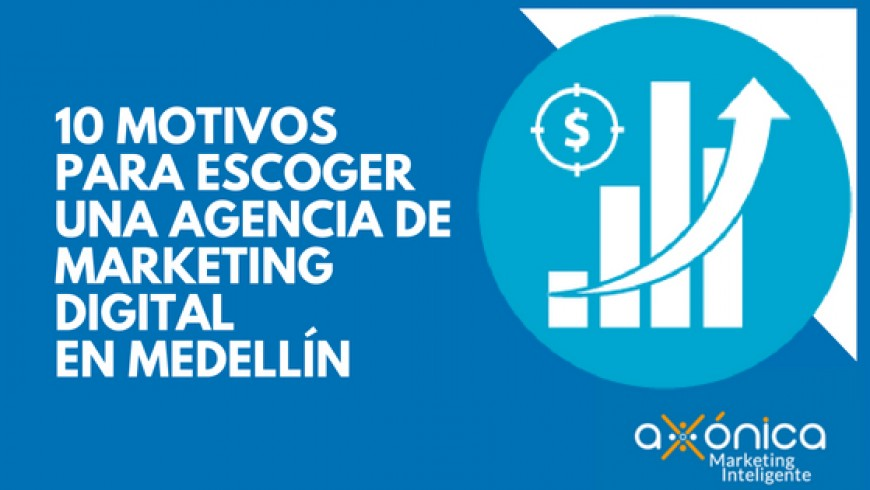 10 Motivos para escoger una Agencia de Marketing Digital en Medellín