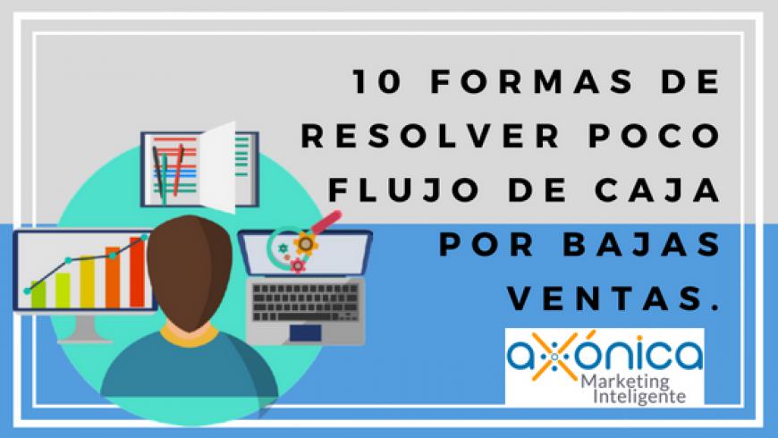 10 formas de resolver poco flujo de caja por bajas ventas.
