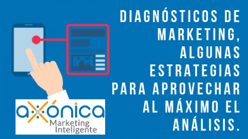 Diagnósticos de marketing, algunas estrategias para aprovechar al máximo el análisis.