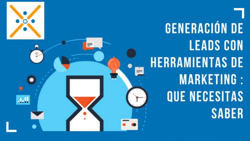 Generación de leads con herramientas de marketing : que necesitas saber