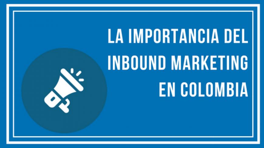 La importancia del inbound marketing en Colombia