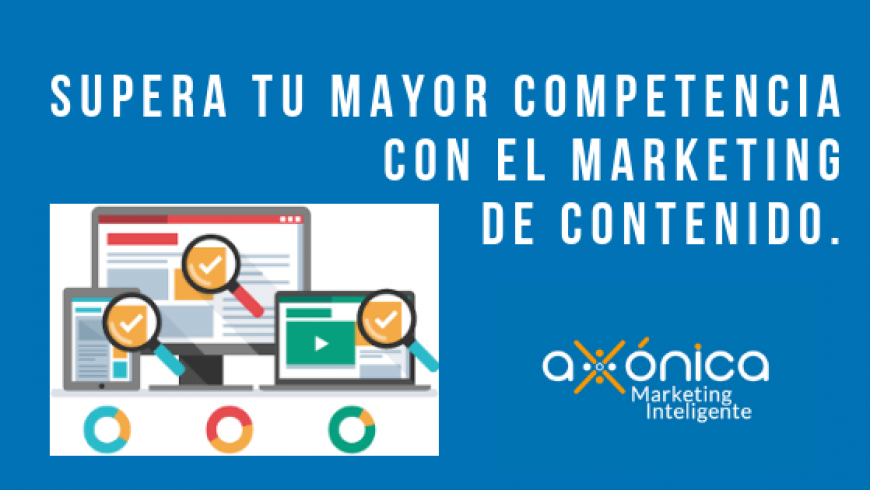 Supera tu mayor competencia con el marketing de contenido.